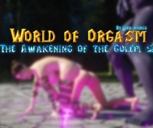 World Of Orgasm Golems..